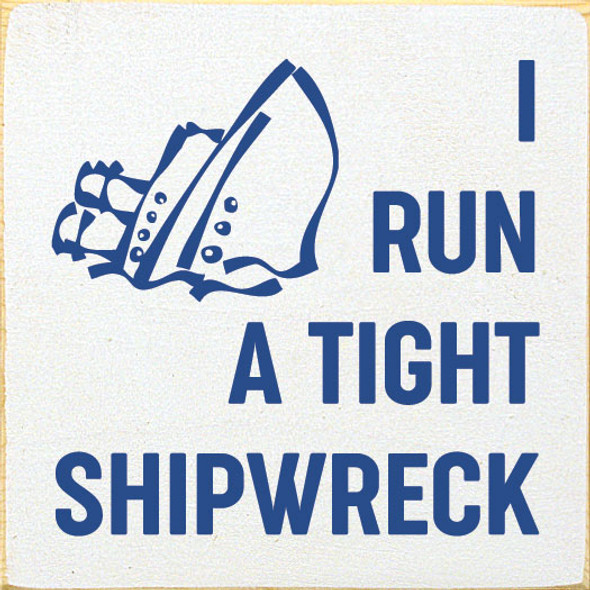 I run a tight shipwreck. | Funny Wholesale Signs | Sawdust City Wood Signs