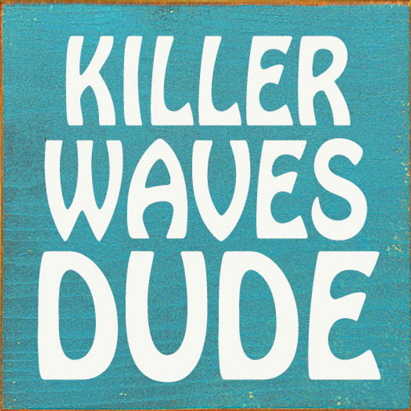 Killer Waves Dude Sign | Wholesale Beach Signs | Sawdust City Wood Signs
