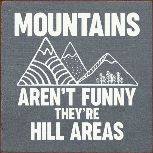 Mountains aren't funny, they're hill areas. | Hilarious Wholesale Signs | Sawdust City Wood Signs