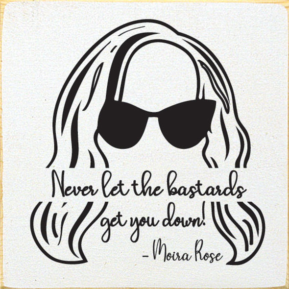Never let the bastards get you down! - Moira Rose | Funny Wholesale Signs | Sawdust City Wood Signs