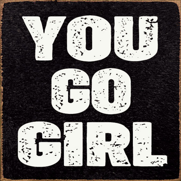 You Go Girl Sign | Inspirational Wholesale Signs | Sawdust City Wood Signs