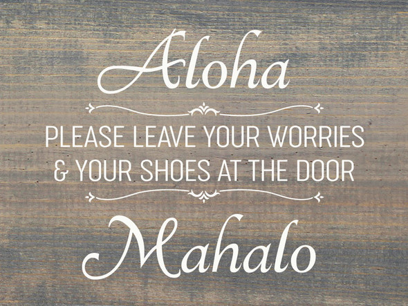 Aloha - Please leave your worries & your shoes at the door - Mahalo | Wood Farmhouse Beach Sign | Sawdust City Wholesale