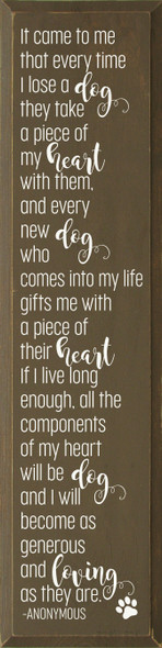 It came to me that every time I lose a dog they take a piece of my heart | Wood Dog Sign | Sawdust City Wholesale