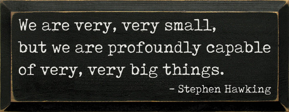 We Are Very Very Small - Stephen Hawking Quote Sign |  Famous Quote Signs | Sawdust City Wholesale Signs