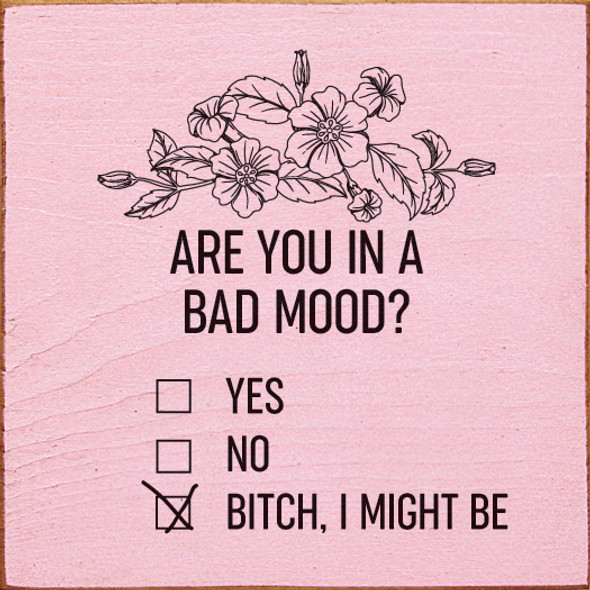 Are you in a bad mood? Yes. No. B!tch, I might be (checkboxes)   Wood Wholesale Signs   Sawdust City Wood Signs