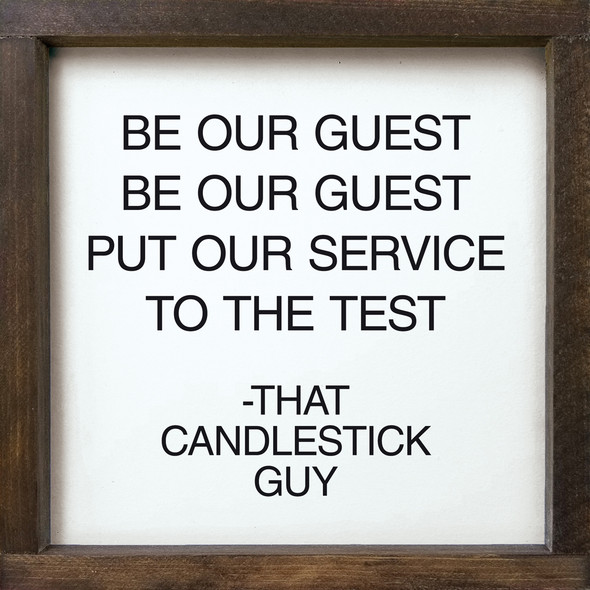Be our guest, be our guest, put our service to the test - That Candlestick Guy - Framed Sign | Wood Wholesale Signs | Sawdust City Wood Signs
