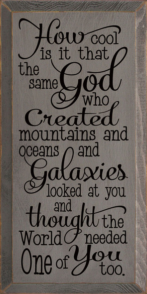 How cool is it that the same God who created mountains and oceans and galaxies... Sign | Wood Wholesale Signs | Sawdust City Wood Signs