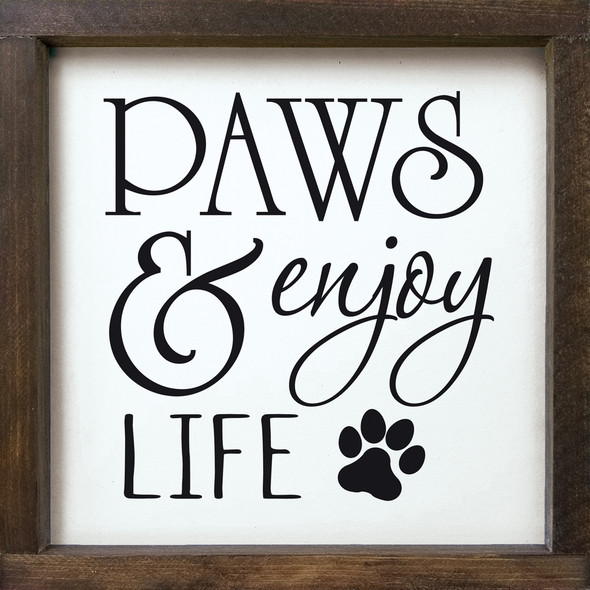 Paws & Enjoy Life - Framed Sign | Wood Wholesale Signs | Sawdust City Wood Signs