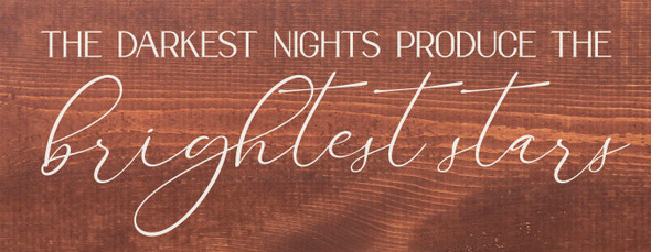 The darkest nights produce the brightest stars   Wood Wholesale Signs   Sawdust City Wood Signs