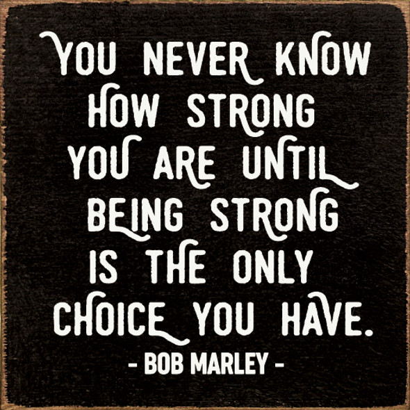 You never know how strong you are  - Bob Marley Quote   Wholesale Wood Décor Sign   Sawdust City Wholesale Signs