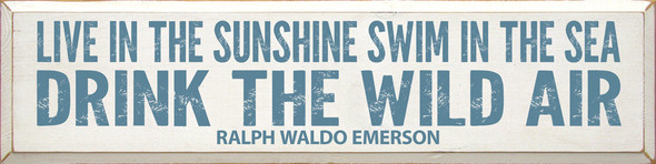 Live in the sunshine, swim in the sea, drink the wild air.    Wholesale Wood Décor Sign   Sawdust City Wholesale Signs