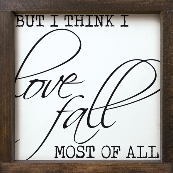 But I Think I Love Fall Most Of All | Wood Wholesale Signs | Sawdust City Wood Signs