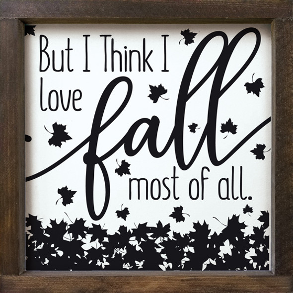 But I think I love fall most of all. (leaves) | Wood Wholesale Signs | Sawdust City Wood Signs