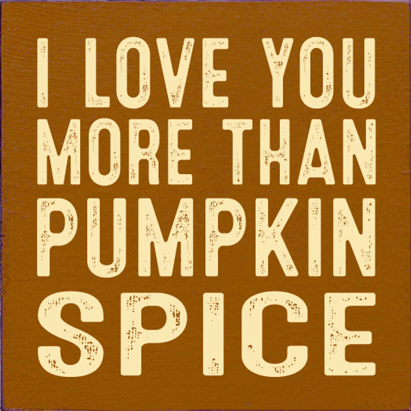 I love you more than pumpkin spice | Wood Wholesale Signs | Sawdust City Wood Signs
