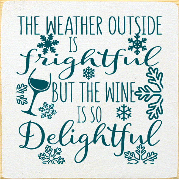 The weather outside is frightful, but the wine is so delightful | Wood Wholesale Signs | Sawdust City Wood Signs