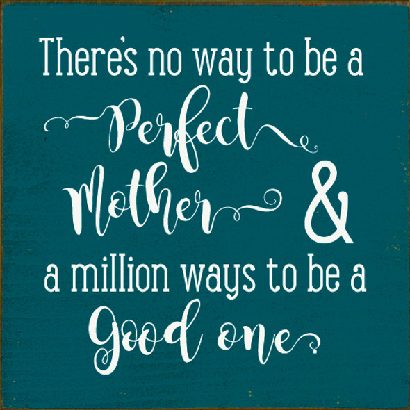 There's no way to be a perfect mother & a million ways to be a good one | Wood Wholesale Signs | Sawdust City Wood Signs