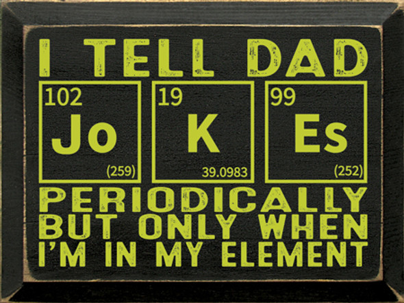 I Tell Dad Jo-K-Es Periodically, but only when I'm in My Element | Wood Wholesale Signs | Sawdust City Wood Signs