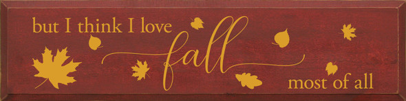 But I think I love fall most of all (horizontal) | Wood Wholesale Signs | Sawdust City Wood Signs