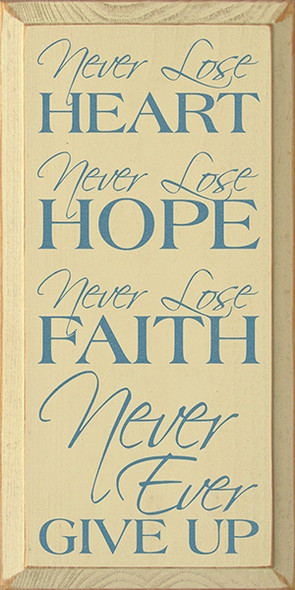 Never lose heart. Never lose hope. Never lose faith. Never, ever give up  (9x18)