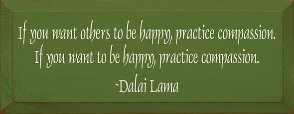 If You Want Others To Be Happy Practice Compassion... -Dalai Lama  (7x18)