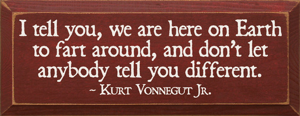 We are here on earth to fart around | Funny Kurt Vonnegut Wholesale Sign | Sawdust City Wholesale