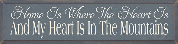 Home Is Where The Heart Is - And My Heart Is In The Mountains  (9x36)