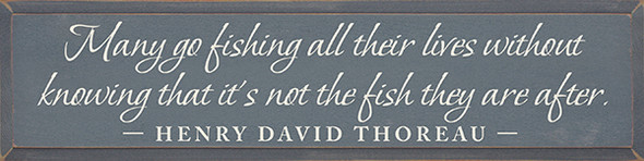 Many go fishing all their lives without knowing... - Henry David Thoreau  (9x36)