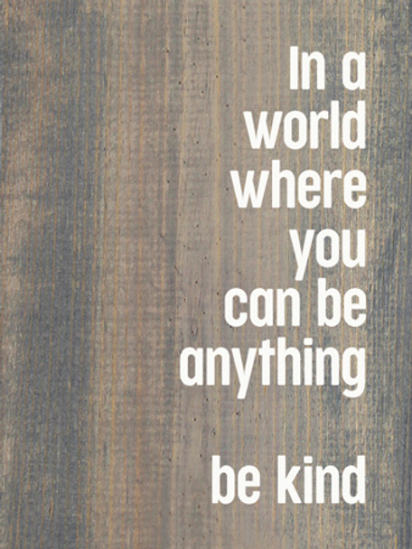 In A World Where You Can Be Anything Be Kind | Wood Farmhouse Sign | Sawdust City Wholesale Signs