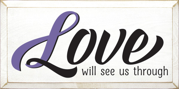 Love Will See Us Through - Awareness Ribbon Sign