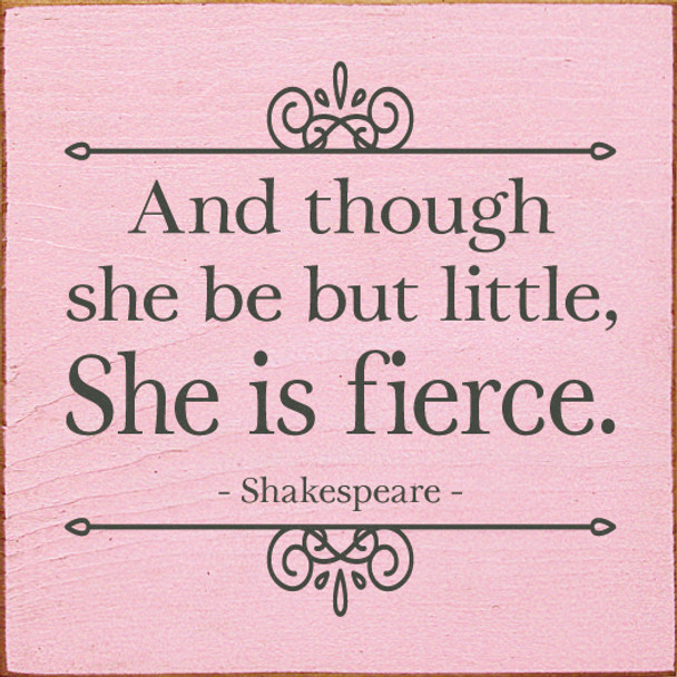 "7""x7"" Wood Sign - And Though She Be But Little, She Is Fierce - Old Baby Pink & Charcoal"