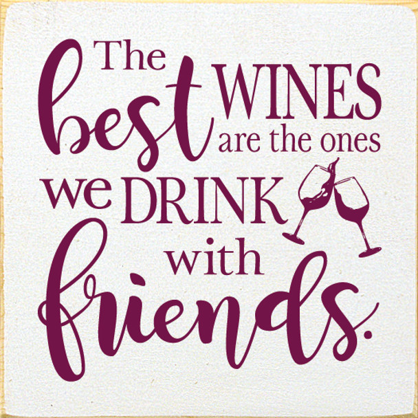 "7""x7"" Wood Sign - The Best Wines Are The Ones We Drink With Friends - Old Cottage White & Raspberry"