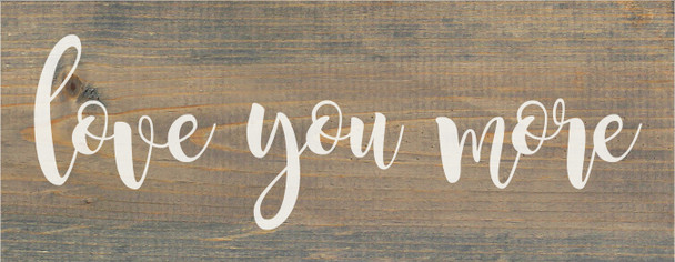 """7""""x18"""" Wood Sign - Love You More - Weathered Gray & White lettering"""