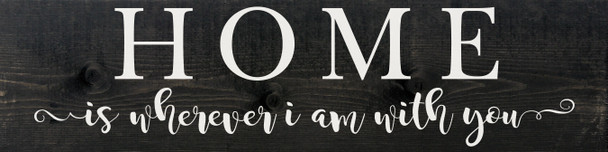 "9""x36"" Wood Sign - Home Is Wherever I Am With You - Ebony & White lettering"