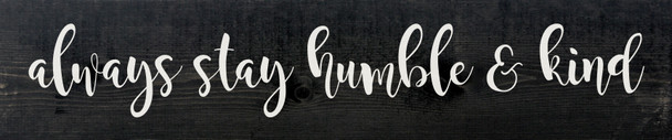 "10""x48"" Wood Sign - Always Stay Humble & Kind - Ebony & White lettering"