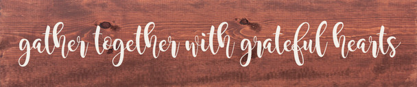 """10""""x48"""" Wood Sign - Gather together with grateful hearts - Warm Chestnut & White lettering"""