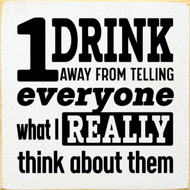 Sassy Wood Sign With Saying | One Drink Away From Telling Everyone What I Really Think About Them | Sawdust City Wood Sign in Old Cottage White & Black