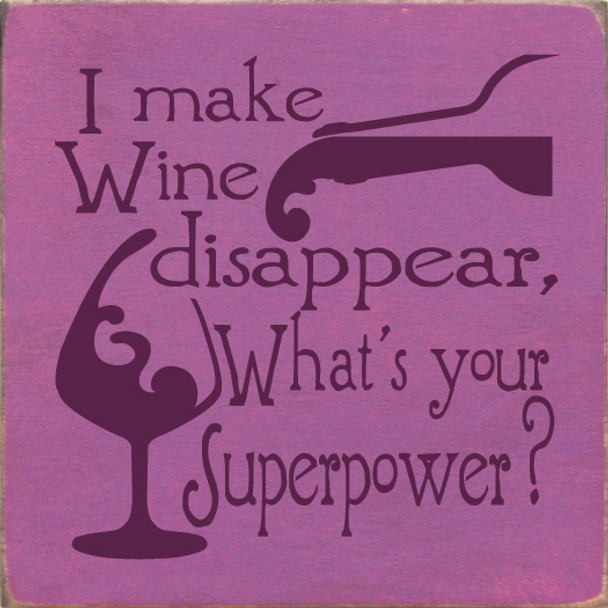 Small Wooden Wine Sign | I make wine disappear, what's your superpower? | Sawdust City Wood Sign in Old Plum & Elderberry