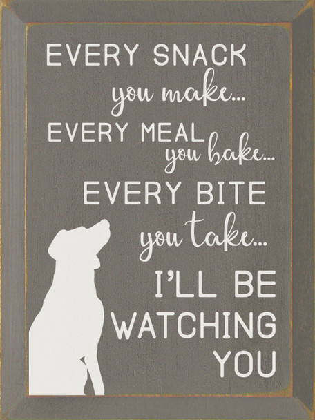 Every snack you make, every meal you bake, every bite you take, I'll be watching you. | Sawdust City Wood Signs - Old Anchor Gray & Cottage White