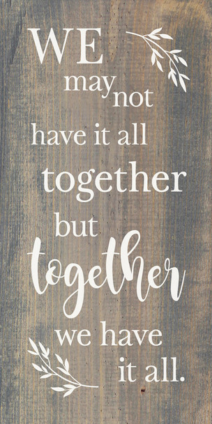 We may not have it all together, but together we have it all. | Sawdust City Wood Signs - Chestnut Stain & Cottage White