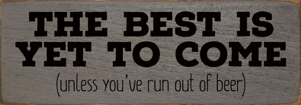 The best is yet to come, unless you've run out of beer | Sawdust City Wood Signs - Old Anchor Gray & Black