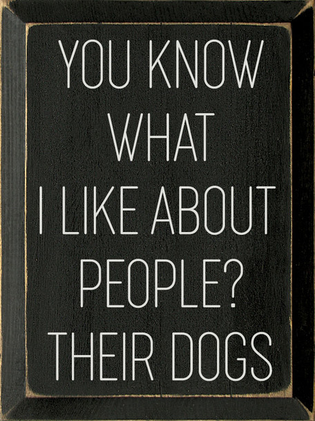You know what I like about people? Their dogs. | Wholesale Dog Signs | Sawdust City Wood Signs