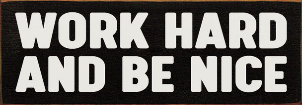 Work hard and be nice Sign   Inspirational Wholesale Signs   Sawdust City Wood Signs