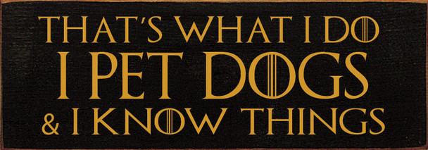 That's what I do - I pet dogs and I know things | Wholesale Dog Signs | Sawdust City Wood Signs