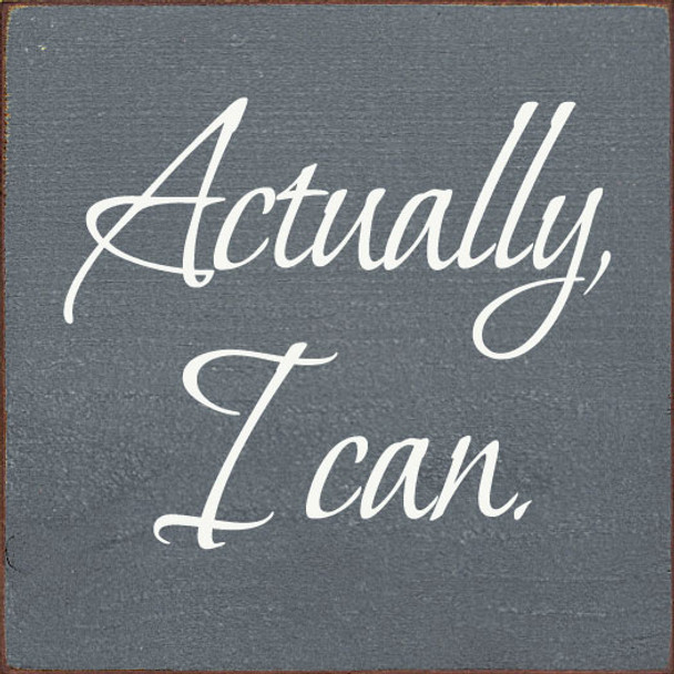 Actually, I can. | Inspirational Wholesale Signs | Sawdust City Wood Signs