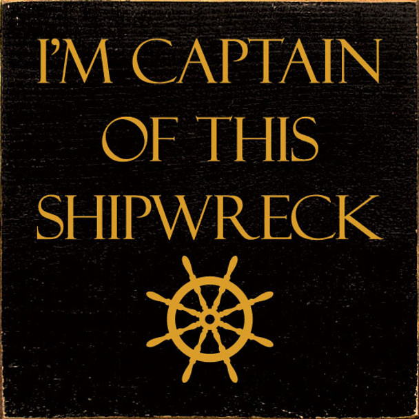 I'm captain of this shipwreck | Funny Wood Sign | Sawdust City Wholesale