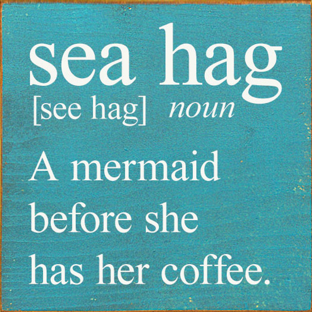 Sea Hag [see hag] noun. A mermaid before she has her coffee. | Funny Women's Mermaid Sign | Sawdust City Wholesale