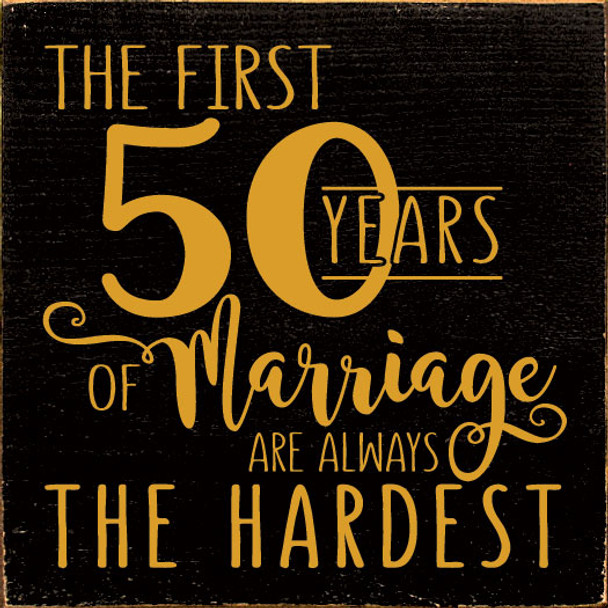 The first 50 years of marriage are always the hardest | Funny Wood Marriage Sign | Sawdust City Wholesale