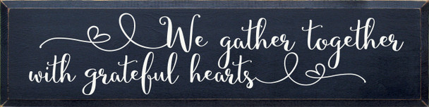 We gather together with grateful hearts Sign | Wood Wedding Signs | Sawdust City Wholesale