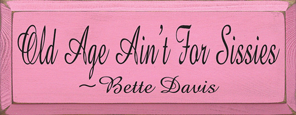 Old Age Ain't For Sissies ~ Bette Davis