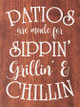 Patios are made for sippin', grillin', and chillin'   Fun Wholesale Signs   Sawdust City Wood Signs